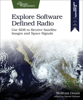 Explore Software Defined Radio: Use Sdr to Receive Satellite Images and Space Signals Cover Image
