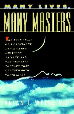 Many Lives, Many Masters: The True Story of a Prominent Psychiatrist, His Young Patient, and the Past Life Therapy That Changed  Cover Image