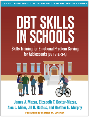 DBT Skills in Schools: Skills Training for Emotional Problem Solving for Adolescents (DBT STEPS-A) (The Guilford Practical Intervention in the Schools Series                   ) Cover Image