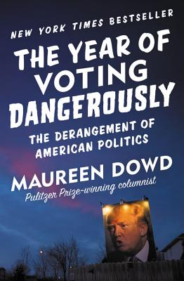 The Year of Voting Dangerously: The Derangement of American Politics Cover Image