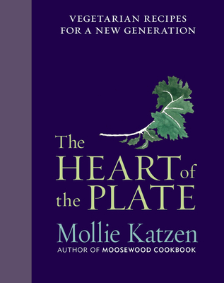 The Heart of the Plate: Vegetarian Recipes for a New Generation Cover Image