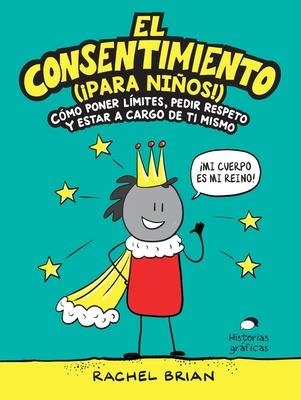 El consentimiento (¡para niños!): Cómo poner límites, pedir respeto y estar a cargo de ti mismo (No ficción) Cover Image