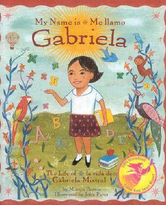 My Name Is Gabriela/Me Llamo Gabriela (Bilingual): The Life of Gabriela Mistral/La Vida de Gabriela Mistral (Rise and Shine) Cover Image