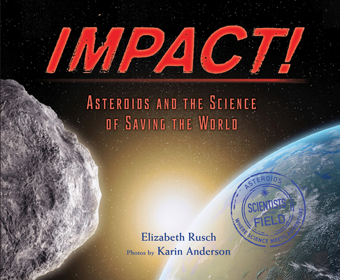 Impact!: Asteroids and the Science of Saving the World (Scientists in the Field Series) Cover Image