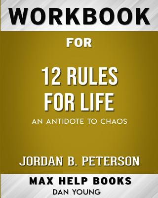 Workbook for 12 Rules for Life: An Antidote to Chaos (Max Help Workbooks) Cover Image