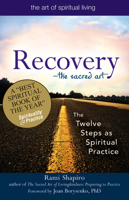 Recovery--The Sacred Art: The Twelve Steps as Spiritual Practice (Art of Spiritual Living) Cover Image