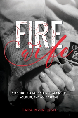 Fire Wife: Standing Strong in Your Relationship, Your Life, and Your Dreams Cover Image