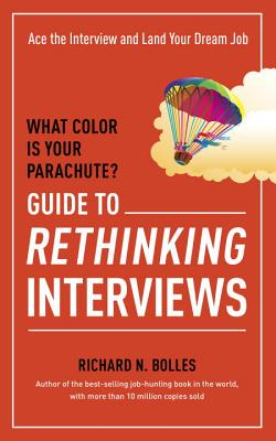 What Color Is Your Parachute? Guide to Rethinking Interviews: Ace the Interview and Land Your Dream Job Cover Image