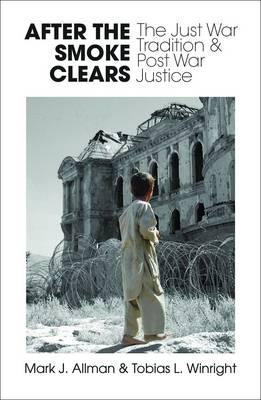 After the Smoke Clears: The Just War Tradition and Post War Justice Cover Image