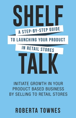 Shelf Talk: A Step by Step Guide to Launching your Product in Retail Store Cover Image