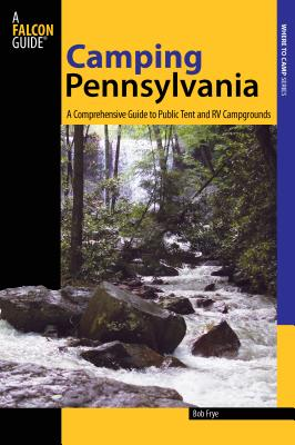 Camping Pennsylvania: A Comprehensive Guide To Public Tent And RV Campgrounds, First Edition (State Camping) Cover Image
