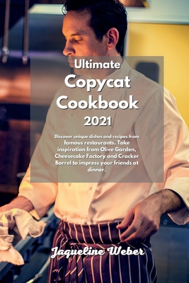 The Complete Copycat Recipes: Find out the most Unique restaurant recipes that busy people and beginners can do. Inspired to Olive Garden, Cheesecak Cover Image