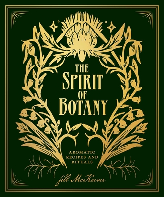 The Spirit of Botany: Aromatic Recipes and Rituals Cover Image