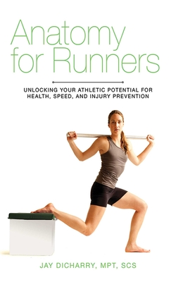 Anatomy for Runners: Unlocking Your Athletic Potential for Health, Speed, and Injury Prevention Cover Image