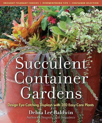 Succulent Container Gardens: Design Eye-Catching Displays with 350 Easy-Care Plants Cover Image
