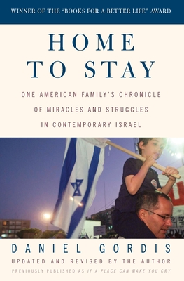 Home to Stay: One American Family's Chronicle of Miracles and Struggles in Contemporary Israel Cover Image
