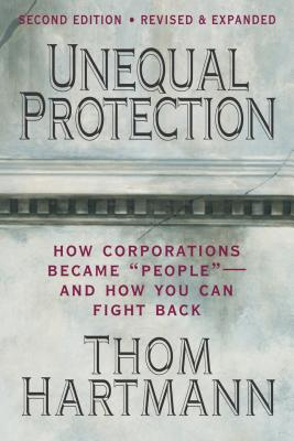 Unequal Protection: The Rise of Corporate Dominance and the Theft of Human Rights Cover Image