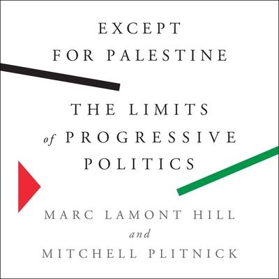 Except for Palestine Lib/E: The Limits of Progressive Politics Cover Image