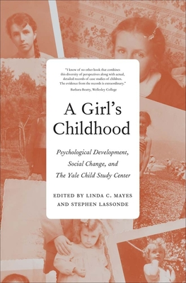 A Girl's Childhood: Psychological Development, Social Change, and The Yale Child Study  Center Cover Image