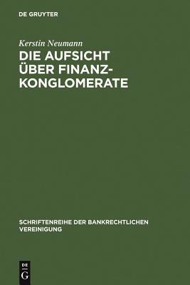 Die Aufsicht über Finanzkonglomerate (Schriftenreihe Der Bankrechtlichen Vereinigung #13) Cover Image