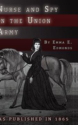 Nurse and Spy in the Union Army: The Adventures and Experiences of a Woman in the Hospitals, Camps, and Battlefields. Cover Image