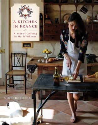 A Kitchen in France: A Year of Cooking in My Farmhouse: A Cookbook Cover Image