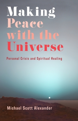 Making Peace with the Universe: Personal Crisis and Spiritual Healing Cover Image