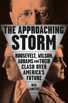 The Approaching Storm: Roosevelt, Wilson, Addams, and Their Clash Over America's Future cover