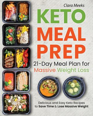 Keto Meal Prep: 21-Day Meal Prep for Massive Weight Loss: Delicious and Easy Keto Recipes to Save Time & Lose Massive Weight Cover Image