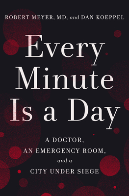 Every Minute Is a Day: A Doctor, an Emergency Room, and a City Under Siege Cover Image