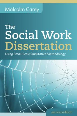 The Social Work Dissertation: Using Small-Scale Qualitative Methodology Cover Image