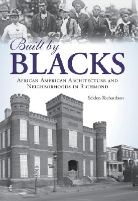 Built by Blacks: African American Architecture and Neighborhoods in Richmond Cover Image