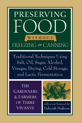 Preserving Food Without Freezing or Canning: Traditional Techniques Using Salt, Oil, Sugar, Alcohol, Vinegar, Drying, Cold Storage, and Lactic Ferment Cover Image