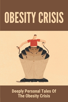 Obesity Crisis: Deeply Personal Tales Of The Obesity Crisis: The Empathetic For Fat Kids Cover Image
