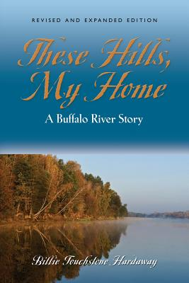 These Hills, My Home: A Buffalo River Story Cover Image