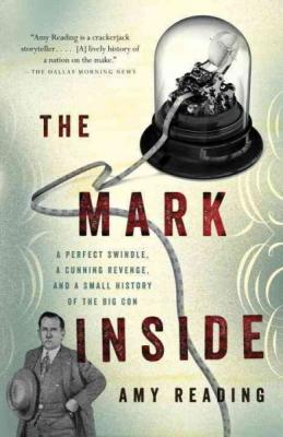 The Mark Inside: A Perfect Swindle, a Cunning Revenge, and a Small History of the Big Con Cover Image