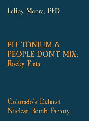 Plutonium & People Don't Mix: Rocky Flats: Colorado's Defunct Nuclear Bomb Factory Cover Image