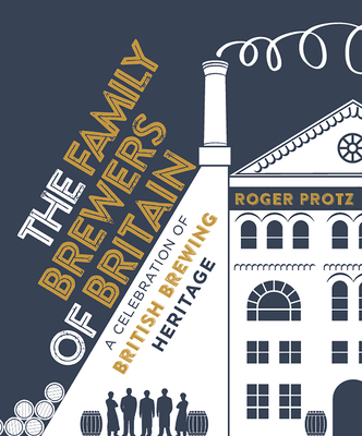 The Family Brewers of Britain: A celebration of British brewing heritage Cover Image