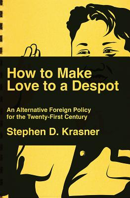 How to Make Love to a Despot: An Alternative Foreign Policy for the Twenty-First Century Cover Image