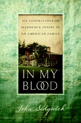 In My Blood: Six Generations of Madness and Desire in an American Family Cover Image