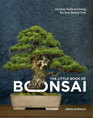 The Little Book of Bonsai: An Easy Guide to Caring for Your Bonsai Tree Cover Image
