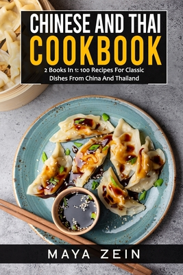Chinese And Thai Cookbook: 2 Books In 1: 100 Recipes For Classic Dishes From China And Thailand Cover Image