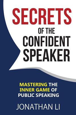 Secrets of the Confident Speaker: Mastering the Inner Game of Public Speaking Cover Image