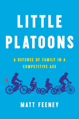 Little Platoons: A Defense of Family in a Competitive Age Cover Image