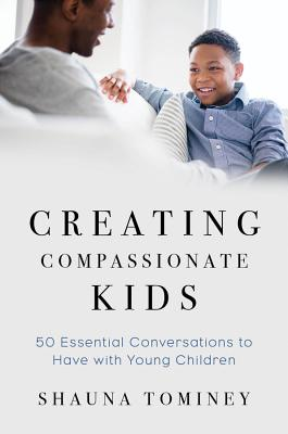 Creating Compassionate Kids: Essential Conversations to Have with Young Children Cover Image