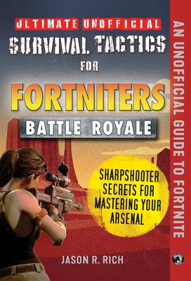 Ultimate Unofficial Survival Tactics for Fortnite Battle Royale: Sharpshooter Secrets for Mastering Your Arsenal Cover Image