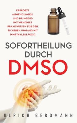 Sofortheilung durch DMSO: Erprobte Anwendungen und dringend notwendiges Praxiswissen für den sicheren Umgang mit Dimethylsulfoxid Cover Image