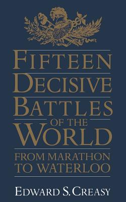 Fifteen Decisive Battles Of The World: From Marathon To Waterloo Cover Image