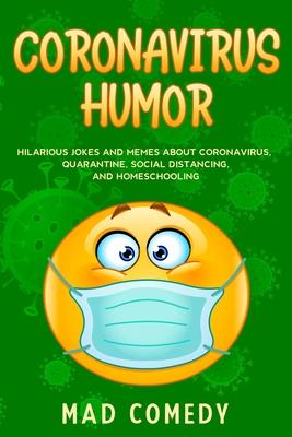 Coronavirus Humor: Hilarious Jokes and Memes about Coronavirus, Quarantine, Social Distancing, and Homeschooling to Brighten Your Quarant Cover Image
