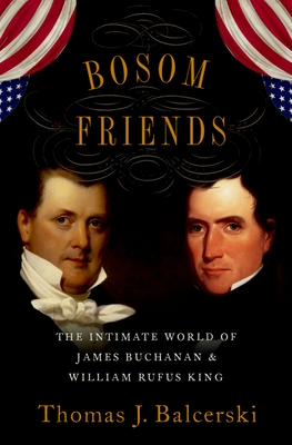 Bosom Friends: The Intimate World of James Buchanan and William Rufus King Cover Image